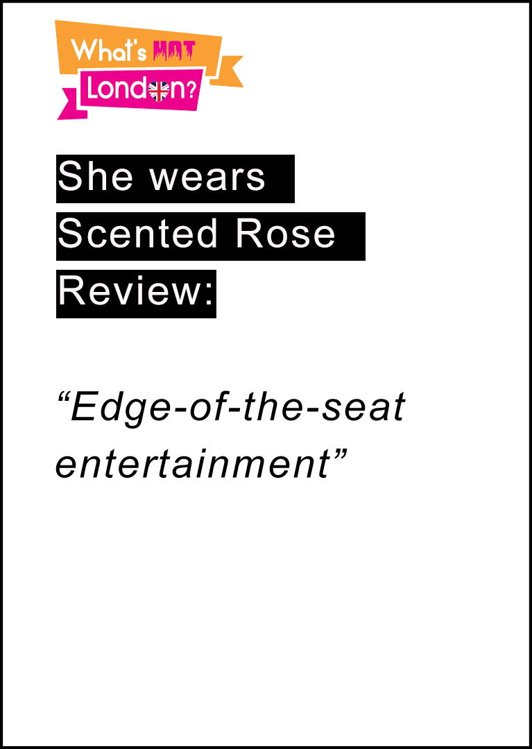 SHE WEARS SCENTED ROSE - What's Hot London? Review